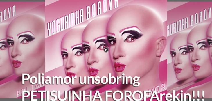 Poliamor Unsobring, Petisuinha Forofarekin 4